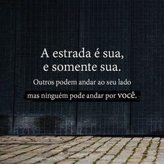 A estrada é sua e somente sua. #mensagenscomamor #frases #atitudes #pessoas #vida #vocêporvocê