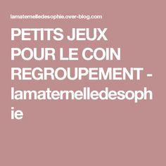 PETITS JEUX POUR LE COIN REGROUPEMENT - lamaternelledesophie