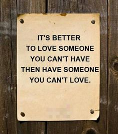 ...or to have someone who can't love you