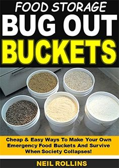 Food Storage Bug Out Buckets: Cheap & Easy Ways To Make Your Own Emergency Food Buckets And Survive  When Society Collapses! by Neil Rollins http://www.amazon.com/dp/B01CBNSBD6/ref=cm_sw_r_pi_dp_q001wb0CZ35WW