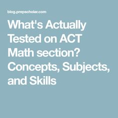 What's Actually Tested on ACT Math section? Concepts, Subjects, and Skills Act Test Prep, Ap Test, Test Preparation, College Test, College Classes, School Scholarship, Scholarships For College, Act Math, Student Information