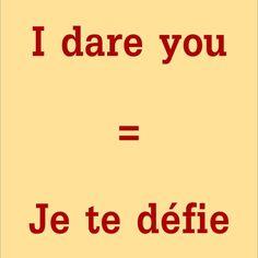 Je te defie = I dare you