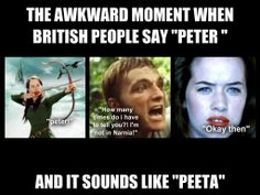 "The Awkward moment british people say ""peter"" and it sounds like ""peeta"""