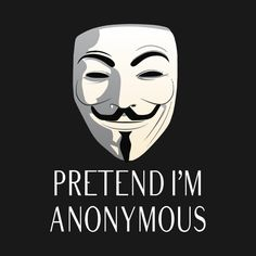 Shop Pretend I'm Anonymous Mask pretend im t-shirts designed by CreatedPrototype as well as other pretend im merchandise at TeePublic. Wallpaper Windows 10, Anonymous Mask, Hacker Wallpaper, Mask Design, Shirt Designs, Alienware, Illustration, Amazon, Awesome