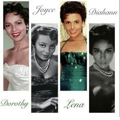 Dorothy Dandridge,  Joyce Bryant, Lena Horne, Diahann Carroll