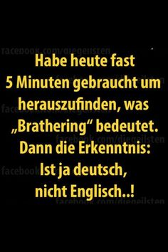 """habe heute fast 5 minuten gebraucht um herauszufinden, was """"brathering"""" beseutet. dann die erkenntnis: ist ja deutsch, nicht englisch...!"""