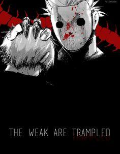 The weak are trampled. ~ Kaneki Ken and Jason || Tokyo Ghoul