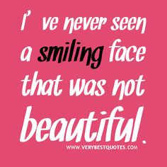 I've never seen a smiling face - Inspirational Quotes about Life ...
