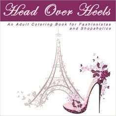 Head Over Heels An Adult Coloring Book With Designs For Fashionistas And Shopaholics High