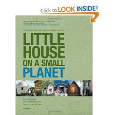 A guidebook to planning, building, renovating, and inhabiting an eco-friendly small house.  to get more information on how to live simply visit: www.littlehouseonasmallplanet.com