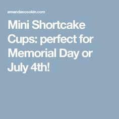 Mini Shortcake Cups: perfect for Memorial Day or July 4th!