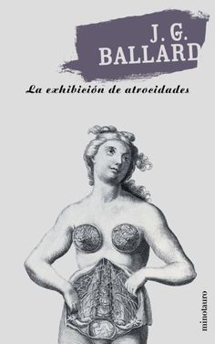 La exhibición de atrocidades, Spanish translation of The Atrocity Exhibition, published by Minotauro, 2002. Illustration: Gaetano Petrioli, 1750