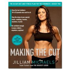 Jillian Michaels - Making the Cut: The 30-Day Diet and Fitness Plan for the Strongest, Sexiest You (Paperback)