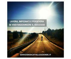 Lavora, impegnati e persevera se vuoi #raggiungereilsuccesso e gli obiettivi prefissati.