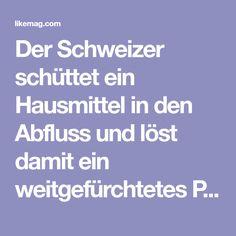 Der Schweizer schüttet ein Hausmittel in den Abfluss und löst damit ein weitgefürchtetes Problem.   LikeMag - Social News and Entertainment