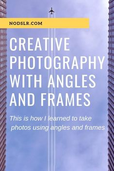 Creative photography composition using different angles and frames. How to use low, high, close-up and overhead angles to improve your photo composition. Man-made or natural frames are great composition elements.