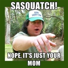 A new meme created by myself #gonesquatchin #findingbigfoot