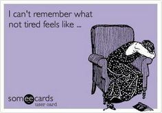 Always tired....................