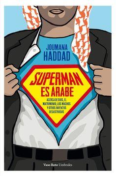 Superman es árabe no pretende ser un manifiesto contra los hombres; más bien, la visión que las recorre es la de una mujer plena en busca de «un hombre verdadero»  Colecciones - Superman es árabe http://www.vasoroto.com/?lg=mx&id=24&lid=115