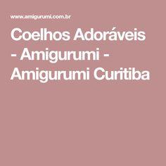 Coelhos Adoráveis - Amigurumi - Amigurumi Curitiba
