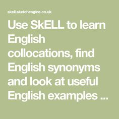 Use SkELL to learn English collocations, find English synonyms and look at useful English examples taken from real-life texts (a huge English corpus).