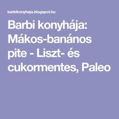 Barbi konyhája: Mákos-banános pite - Liszt- és cukormentes, Paleo