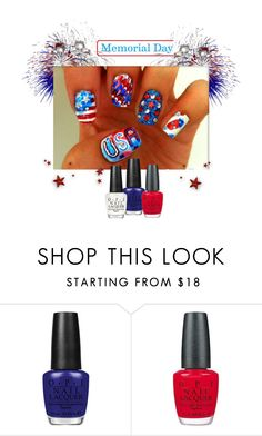 """Memorial Day nail design"" by pink1princess ❤ liked on Polyvore featuring beauty and OPI"