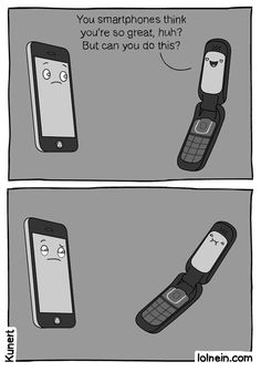 You Smartphones Think You're Great....I have no idea why I think this is so funny haha