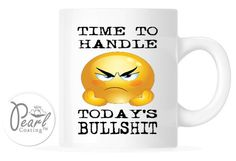 Time To Handle Todays Bullshit White Ceramic 11 oz Coffee Tea Cup Mug New Funny #PearlCoatedCeramic