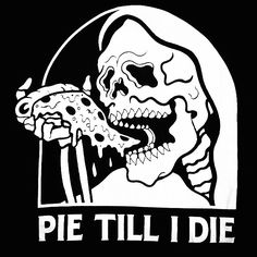 """A peel and stick adhesive backing lets you easily stick a fun skeleton eating pizza and """"Pie Till I Die"""" graphic to any smooth surface. Pizza Kunst, Pizza Tattoo, Stone Heart, Look At You, Skull Art, Dark Art, Skull And Bones, Taurus, Cool Art"""