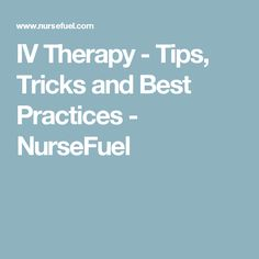 IV Therapy - Tips, Tricks and Best Practices - NurseFuel