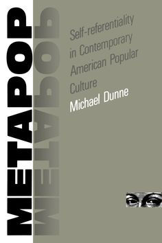 Metapop : self-referentiality in contemporary American popular culture / Michael Dunne