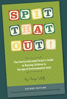 Spit That Out by Paige Wolf. Great gift for expectant or new parents, real advice about the green questions we all have