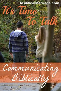 Its Time to Talk ~ Communicating Biblically | A Biblical Marriage