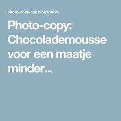 Photo-copy: Chocolademousse voor een maatje minder...