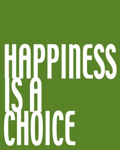 Happiness is a choice.  via etsy