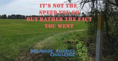 It's not the speed you go. It's the fact you went - Delaware Charity Challenge motivational running quote