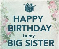 Happy Birthday To My Big Sister I Love You!