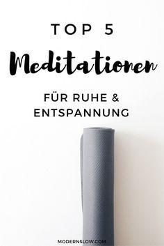 Bewusste Ruhepausen durch Meditation. Meine Top 5 Meditationen für Ruhe und Entspannung. | modernslow.com