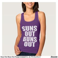 """Suns out buns out funny women's tank top is the female version of the famous men's """"suns out guns out"""" sleeveless shirt. #summer #girly #humor"""