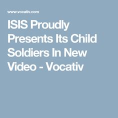 ISIS Proudly Presents Its Child Soldiers In New Video - Vocativ