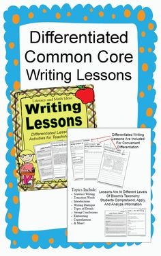 Differentiated Common Core writing lessons.  These detailed lessons are at different levels of Bloom's Taxonomy to make teaching Common Core and meeting the needs of students at different ability levels much easier. Lessons Include:  writing clear sentences, composing introductions, including transition words, adding words that show and don't tell, and even more.