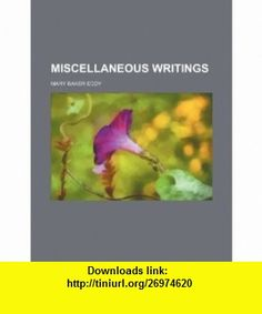 Miscellaneous writings (9781236303592) Mary Baker Eddy , ISBN-10: 1236303598  , ISBN-13: 978-1236303592 ,  , tutorials , pdf , ebook , torrent , downloads , rapidshare , filesonic , hotfile , megaupload , fileserve