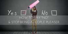 "How to Say ""NO"" and Stop Being a People Pleaser"