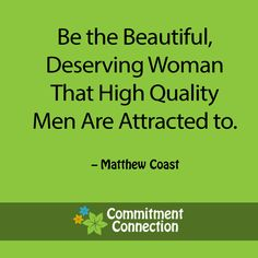 Be the beautiful, deserving woman that high quality men are attracted to. #lovequotes #relationships