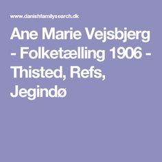 Ane Marie Vejsbjerg - Folketælling 1906 - Thisted, Refs, Jegindø