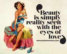 Beauty is simply reality seen with the eyes of love.
