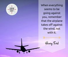 The airplane takes off against the wind, not with it.  #JoyJourneyOfYou #Joy #LifeQuotes #Inspiration #Motivation #GoAgainstTheGrain