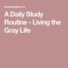 A Daily Study Routine - Living the Gray Life