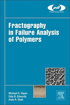 Fractography in failure analysis of polymers / Michael D. Hayes, Dale B. Edwards, Anand R. Shah
